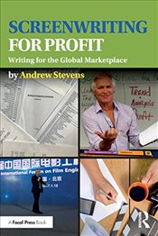 Screenwriting for Profit : Writing for the Global Marketplace - Stevens, Andrew