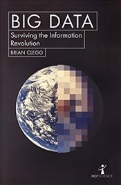 Big Data : Surviving the Information Revolution  - Clegg, Brian