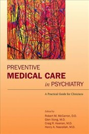 Preventive Medical Care in Psychiatry : A Practical Guide for Clinicians - McCarron, Robert M.
