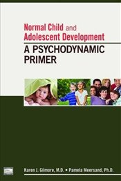 Normal Child and Adolescent Development : A Psychodynamic Primer - Gilmore, Karen J.