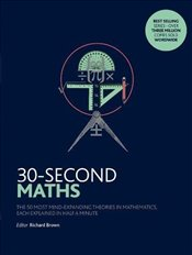 30-Second Maths : The 50 Most Mind-Expanding Theories in Mathematics  - Brown, Richard J.