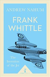 Frank Whittle : The Invention of the Jet - Nahum, Andrew