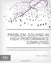 Problem-solving in High Performance Computing: A Situational Awareness Approach with Linux - Ljubuncic, Igor