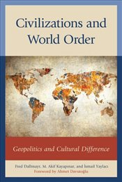 Civilizations and World Order: Geopolitics and Cultural Difference (Global Encounters: Studies in Co -