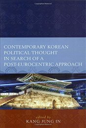 Contemporary Korean Political Thought in Search of a Post-Eurocentric Approach (Global Encounters: S -