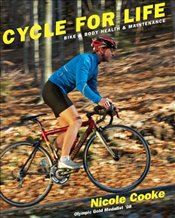 Cycle for Life : Bike and Body Health and Maintenance - Cooke, Nicole