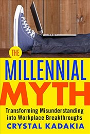 Millennial Myth : Transforming Misunderstanding into Workplace Breakthroughs  - Kadakia, Crystal