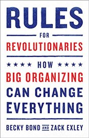 Rules for Revolutionaries : How Big Organizing Can Change Everything - Bond, Becky