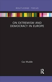 On Extremism and Democracy in Europe (Routledge Studies in Extremism and Democracy) - Mudde, Cas
