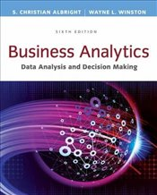 Business Analytics 6E : Data Analysis and Decision Making - Albright, Christian S.