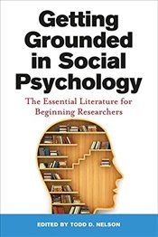 Getting Grounded in Social Psychology : The Essential Literature for Beginning Researchers - Nelson, Todd D.