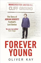 Forever Young : The Story of Adrian Doherty, Footballs Lost Genius - Kay, Oliver