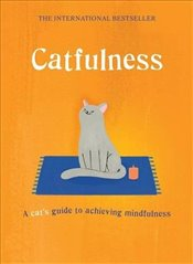 Catfulness : A Cats Guide to Achieving Mindfulness -