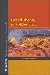Grand Theory in Folkloristics (Encounters: Explorations in Folklore and Ethnomusicology) - Haring, Lee