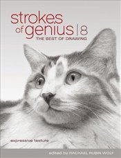 Strokes of Genius 8 : Expressive Texture : The Best of Drawing - Wolf, Rachel Rubin