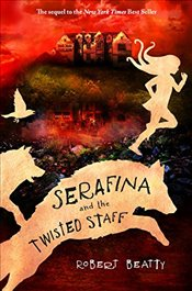 Serafina and the Twisted Staff : Book 2 - Beatty, Robert