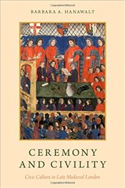 Ceremony and Civility: Civic Culture in Late Medieval London - Hanawalt, Barbara A.