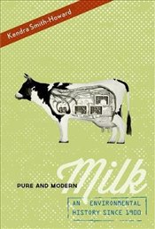 Pure and Modern Milk: An Environmental History since 1900 - Smith-Howard, Kendra