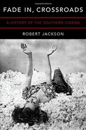 Fade In, Crossroads: A History of the Southern Cinema - Jackson, Robert