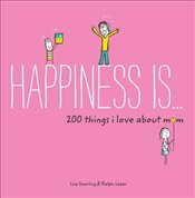 Happiness Is . . . 200 Things I Love about Mom - Swerling, Lisa