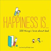 Happiness Is . . . 200 Things I Love about Dad - Swerling, Lisa