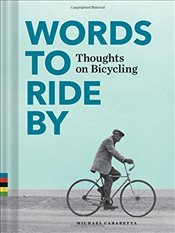 Words to Ride by : Thoughts on Bicycling - Carabetta, Michael
