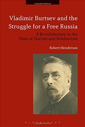 Vladimir Burtsev and the Struggle for a Free Russia - Henderson, Robert