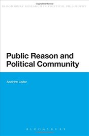Public Reason and Political Community (Bloomsbury Research in Political Philosophy) - Lister, Andrew