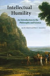 Intellectual Humility: An Introduction to the Philosophy and Science - Church, Ian
