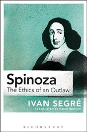Spinoza: The Ethics of an Outlaw - Segre, Ivan