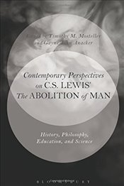 Contemporary Perspectives on C. S. Lewis the Abolition of Man: History, Philosophy, Education, an -