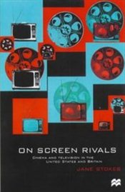 On Screen Rivals : Cinema and Television in the United States and Britain - Stokes, Jane