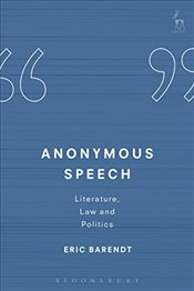 Anonymous Speech: Literature, Law and Politics - Barendt, Eric