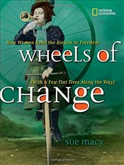 Wheels of Change : How Women Rode the Bicycle to Freedom (with a Few Flat Tires Along the Way) - Macy, Sue