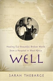 Well : Healing Our Beautiful, Broken World from a Hospital in West Africa - Thebarge, Sarah
