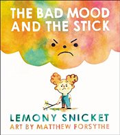 Bad Mood and the Stick - Snicket, Lemony