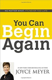 You Can Begin Again: No Matter What, Its Never Too Late - Meyer, Joyce