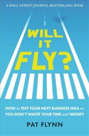 Will It Fly ? : How to Test Your Next Business Idea So You Dont Waste Your Time and Money - Flyyn, Pat