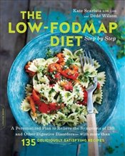 Low-FODMAP Diet Step by Step: A Personalized Plan to Relieve the Symptoms of IBS and Other Digestive - Scarlata, Kate