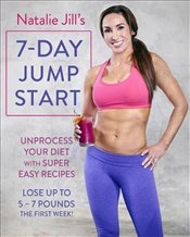 Natalie Jills 7-Day Jump Start: Unprocess Your Diet with Super Easy Recipes. Lose Up to 5-7 Pounds  - Jill, Natalie
