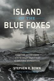 Island of the Blue Foxes : Disaster and Triumph on the Worlds Greatest Scientific Expedition  - Bown, Stephen