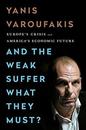 And the Weak Suffer What They Must? : Europes Crisis and Americas Economic Future - Varoufakis, Yanis