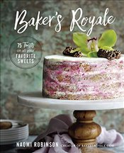 Bakers Royale : 75 Twists on All Your Favorite Sweets - Robinson, Naomi