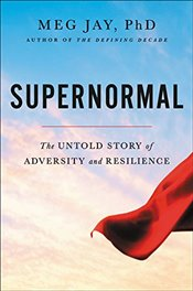 Supernormal : The Untold Story of Adversity and Resilience - Jay, Meg