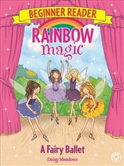 Fairy Ballet : Rainbow Magic Beginner Reader : Book 7  - Meadows, Daisy