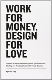 Work for Money, Design for Love: Answers to the Most Frequently Asked Questions About Starting and R - Airey, David