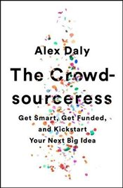 Crowdsourceress : Get Smart, Get Funded, and Kickstart Your Next Big Idea - Daly, Alex