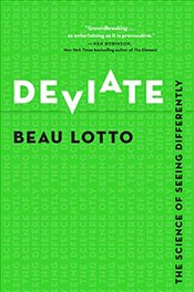 Deviate : The Science of Seeing Differently - Lotto, Beau