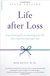 Life after Loss : A Practical Guide to Renewing Your Life after Experiencing Major Loss - Deits, Bob