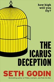 Icarus Deception : How High Will You Fly? - Godin, Seth